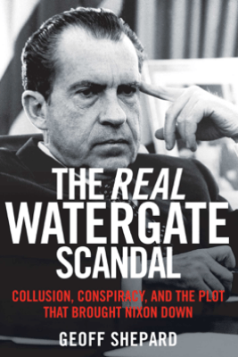 The Real Watergate Scandal - Geoff Shepard