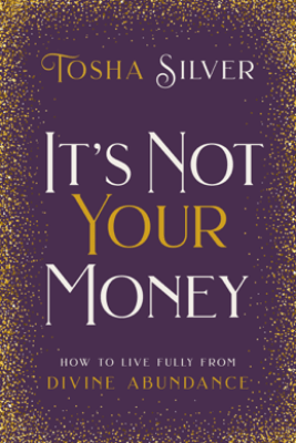 It's Not Your Money - Tosha Silver