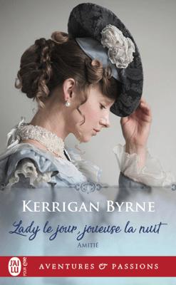 Amitié (Tome 2) - Lady le jour, joueuse la nuit - Kerrigan Byrne pdf download