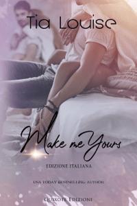 Make me yours - Edizione Italiana - Tia Louise pdf download