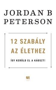 12 szabály az élethez - Így kerüld el a káoszt! - Jordan B. Peterson pdf download