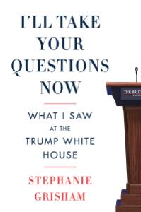 I'll Take Your Questions Now - Stephanie Grisham pdf download