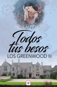 Todos tus besos (Los Greenwood 3) - Noa Alférez pdf download