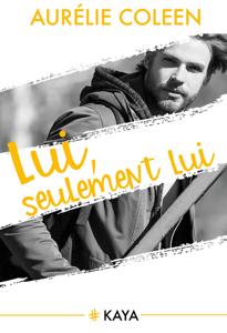 Lui seulement lui - Intégrale - Aurelie Coleen pdf download
