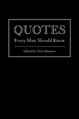 Quotes Every Man Should Know - Nick Mamatas