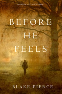 Before He Feels (A Mackenzie White Mystery—Book 6) - Blake Pierce pdf download