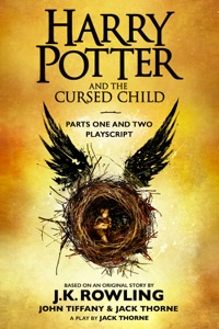 Harry Potter and the Cursed Child - Parts One and Two: The Official Playscript of the Original West End Production - J.K. Rowling, John Tiffany & Jack Thorne pdf download