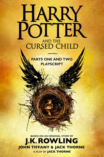 Harry Potter and the Cursed Child - Parts One and Two: The Official Playscript of the Original West End Production by J.K. Rowling, John Tiffany & Jack Thorne pdf download