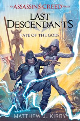 Fate of the Gods (Last Descendants: An Assassin's Creed Novel Series #3) - Matthew J. Kirby