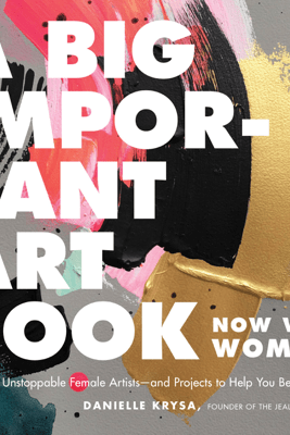 A Big Important Art Book (Now with Women) - Danielle Krysa