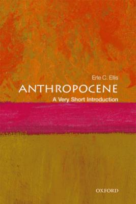 Anthropocene: A Very Short Introduction - Erle C. Ellis
