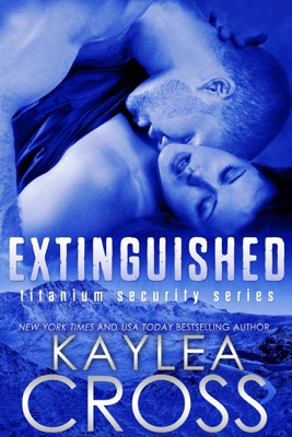 Extinguished (Titanium Security Series, #4) - Kaylea Cross pdf download