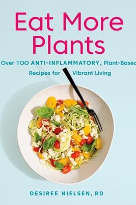 Eat More Plants - Desiree Nielsen