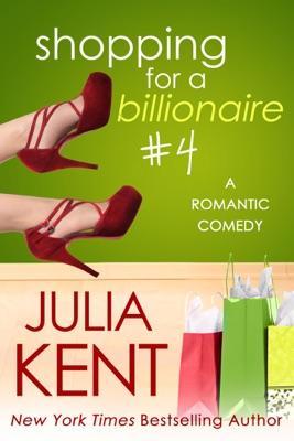 Shopping for a Billionaire 4 - Julia Kent pdf download