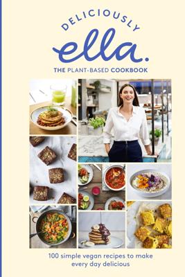Deliciously Ella The Plant-Based Cookbook - Ella Mills Woodward
