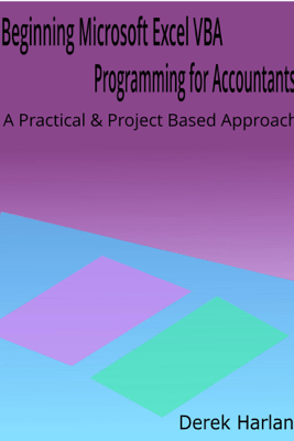 Beginning Microsoft Excel VBA Programming for Accountants: A Practical and Project Based Approach - Derek Harlan