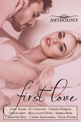 First Love - Lexy Timms, Bella Love-Wins, Chrissy Peebles, Christine Bell, Dale Mayer, Sierra Rose, Chloe Grey, JC Coulton & Cassie Alexandra pdf download