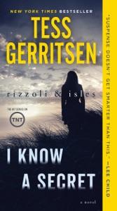 I Know a Secret: A Rizzoli & Isles Novel - Tess Gerritsen pdf download