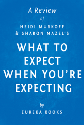 What to Expect When You're Expecting by Heidi Murkoff and Sharon Mazel  A Review - Eureka Books
