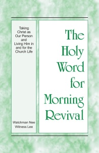 The Holy Word for Morning Revival - Taking Christ as Our Person and Living Him in and for the Church Life - Witness Lee pdf download
