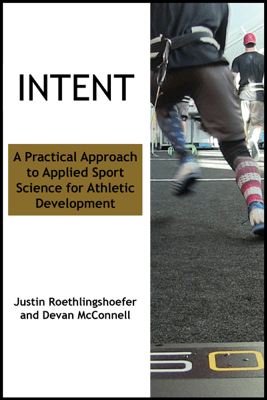 Intent: A Practical Approach to Applied Sport Science for Athletic Development - Devan McConnell & Justin Roethlingshoefer