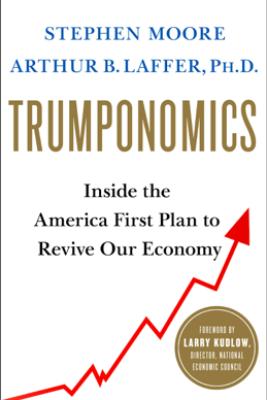 Trumponomics - Stephen Moore & Arthur B. Laffer