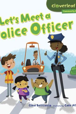 Let's Meet a Police Officer - Gina Bellisario