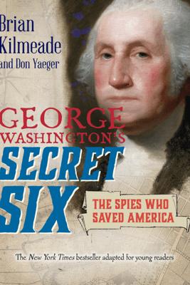 George Washington's Secret Six (Young Readers Adaptation) - Brian Kilmeade & Don Yaeger
