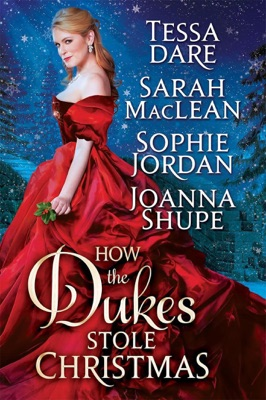 How the Dukes Stole Christmas: A Holiday Romance Anthology - Tessa Dare, Sarah MacLean, Sophie Jordan & Joanna Shupe pdf download