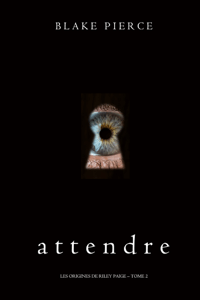 Attendre (Les Origines de Riley Paige – Tome 2) - Blake Pierce pdf download