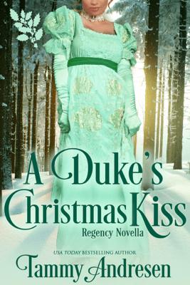 A Duke's Christmas Kiss - Tammy Andresen