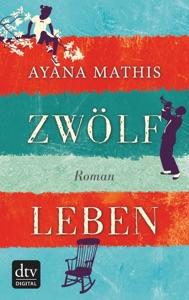 Zwölf Leben - Ayana Mathis pdf download