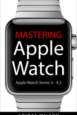 Mastering Apple Watch - Apple Watch Series 3 - 4.2 - Adidas Wilson