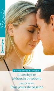 Médecin et rebelle - Trois jours de passion - Alison Roberts & Janice Lynn pdf download