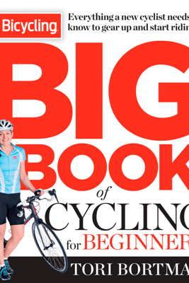 The Bicycling Big Book of Cycling for Beginners - Tori Bortman