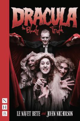 Dracula: The Bloody Truth (NHB Modern Plays) - John Nicholson