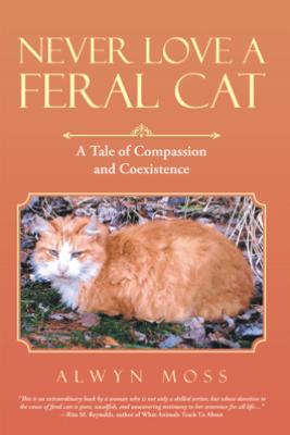 Never Love a Feral Cat - Alwyn Moss