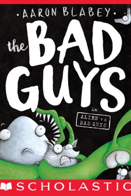 The Bad Guys in Alien vs Bad Guys (The Bad Guys #6) - Aaron Blabey