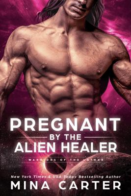 Pregnant by the Alien Healer - Mina Carter