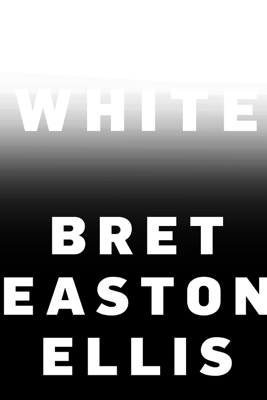 White - Bret Easton Ellis