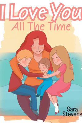 I Love You All The Time - Sara Stevens