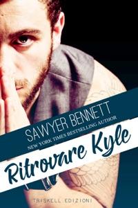 Ritrovare Kyle - Sawyer Bennett pdf download