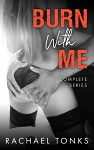 Burn With Me - Complete Series - Rachael Tonks pdf download