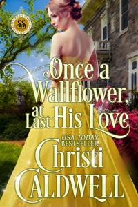 Once a Wallflower, at Last His Love - Christi Caldwell pdf download