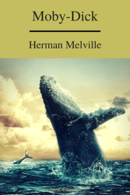 Moby-Dick (A to Z Classics) (Free AudioBook) - Herman Melville & A to z Classics