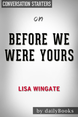 Before We Were Yours: A Novel by Lisa Wingate: Conversation Starters - dailyBooks