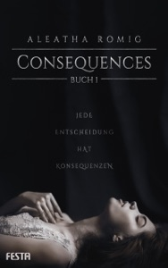 Consequences - Buch 1 - Aleatha Romig pdf download