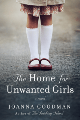 The Home for Unwanted Girls - Joanna Goodman