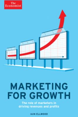 Marketing for Growth - The Economist & Iain Ellwood