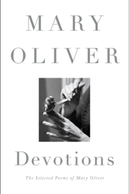 Devotions - Mary Oliver